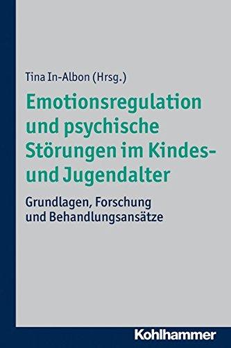 Emotionsregulation und psychische Störungen im Kindes- und Jugendalter: Grundlagen, Forschung und Behandlungsansätze