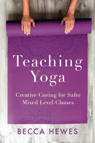 Compare Textbook Prices for Teaching Yoga: Creative Cueing for Safer Mixed Level Classes  ISBN 9781734744200 by Hewes, Becca