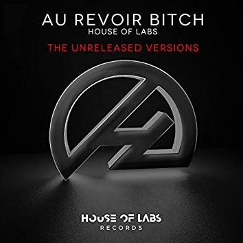 Au Revoir Bitch (The Unreleased Versions)
