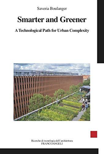 Smarter and greener. A technological path for urban complexity (Ricerche di tecnologia dell'architettura)