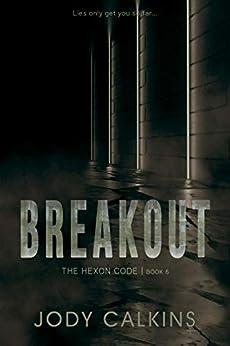 Breakout (The Hexon Code Book 6) by [Jody Calkins]