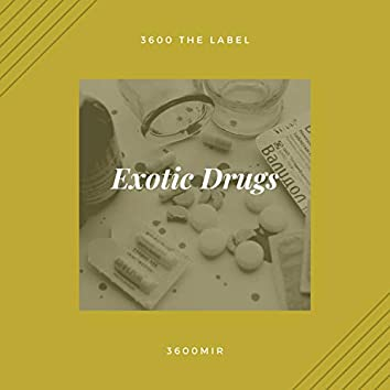 Exotic Drugs