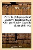 Précis de géologie appliqué au Berry, départements du Cher et de l'Indre. Nouvelle édition (Sciences)