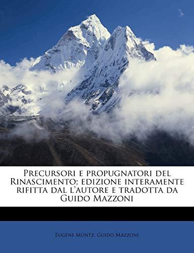 Precursori E Propugnatori del Rinascimento; Edizione Interamente Rifitta Dal L'Autore E Tradotta Da Guido Mazzoni