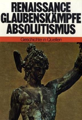 Geschichte in Quellen / Renaissance - Glaubenskämpfe - Absolutismus
