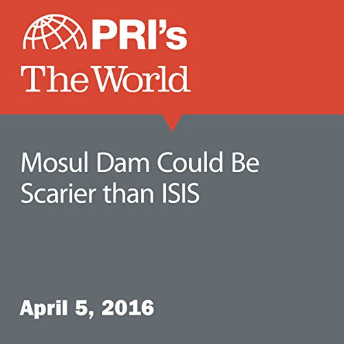 Mosul Dam Could Be Scarier than ISIS cover art