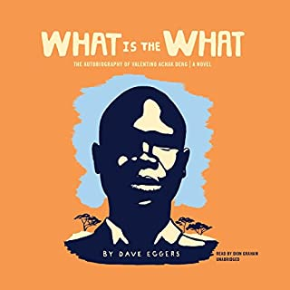 What Is the What                   By:                                                                                                                                 Dave Eggers                               Narrated by:                                                                                                                                 Dion Graham                      Length: 20 hrs and 30 mins     1,429 ratings     Overall 4.2