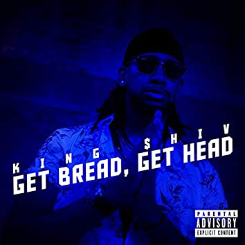 Get Bread, Get Head