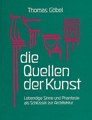 Die Quellen der Kunst. Lebendige Sinne und Phantasie als Schlüssel zur Architektur by Thomas Göbel (1982-01-01)