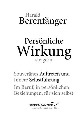 Persönliche Wirkung steigern: Souveränes Auftreten und Innere Selbstführung - Im Beruf, in persönlichen Beziehungen, für sich selbst.