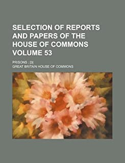 Selection of Reports and Papers of the House of Commons Volume 53; Prisons; [3]