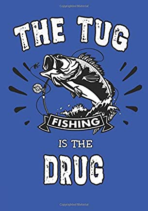 The Tug is the Drug: Notebook for people who love to fish.  Keep logs of where you catch fish, what kind, and date, or have as a journal