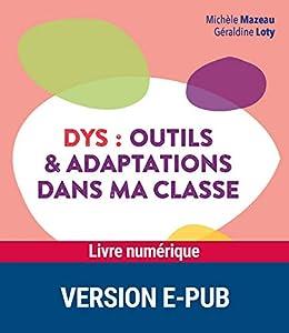 Dys : Outils et adaptations dans ma classe par [Michèle Mazeau, Géraldine Loty]