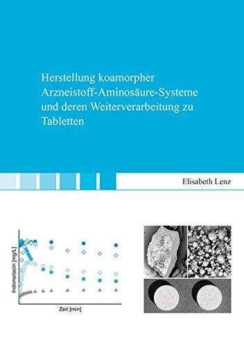 Herstellung koamorpher Arzneistoff-Aminosäure-Systeme und deren Weiterverarbeitung zu Tabletten (Berichte aus der Pharmazie)