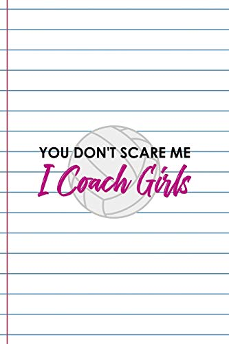 You Don't Scare me I Coach Girls: Coach Notebook Journal Composition Blank Lined Diary Notepad 120 Pages Paperback White