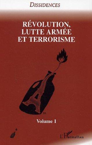 Révolution, lutte armée et terrorisme : Tome 1 (Dissidences)