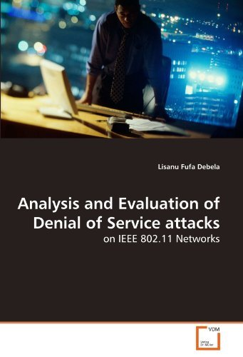 Analysis and Evaluation of Denial of Service attacks: on IEEE 802.11 Networks by Lisanu Fufa Debela (2010-06-17)
