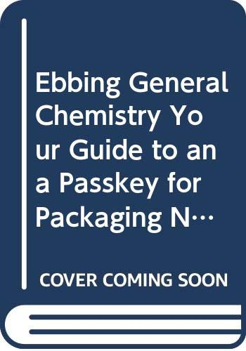 Ebbing General Chemistry Your Guide to an a Passkey for Packaging Ninthedition