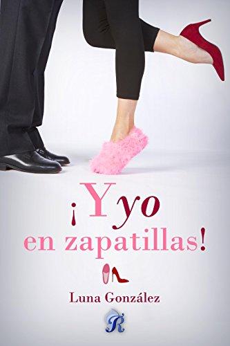 ¡Y yo en zapatillas! (Romantic Ediciones)