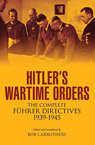 Hitler's Wartime Orders: The Complete Führer Directives, 1939–1945 (English Edition)