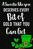 A Sweetie Like You Deserves Every Bit Of Gold That You Can Get: Gift For St Patricks Day Notebook - Blank Lined Journal / Diary To Write Down | ... Irish Humor Lucky Clover Gag Gift Journal
