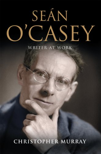 Sean O'Casey, Writer at Work: The Definitive Biography of the Last Great Writer of the Irish Literary Revival (English Edition)