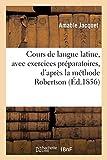 Cours de langue latine, avec exercices préparatoires, d'après la méthode Robertson