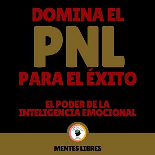 『Domina el PNL Para el Éxito - El Poder de la Inteligencia Emocional [Master NLP for Success - The Power of Emotional Intelligence]』のカバーアート