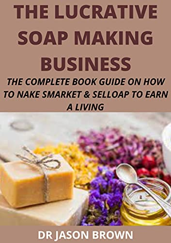 THE LUCRATIVE SOAP MAKING BUSINESS (English Edition)