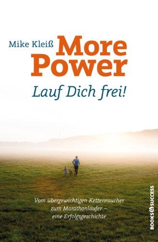 More Power - Lauf Dich frei!: Vom übergewichtigen Kettenraucher zum Marathonläufer - eine Erfolgsgeschichte