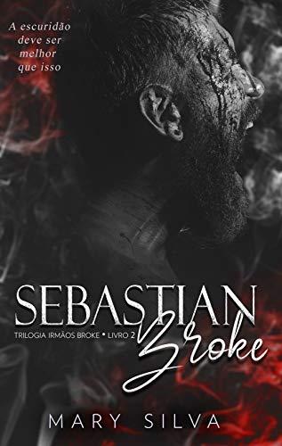 Sebastian Broke: (Trilogia Irmãos Broke: Livro 2)