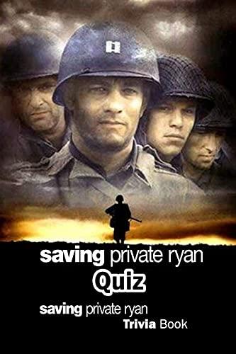 Saving Private Ryan Quiz: Saving Private Ryan Trivia Book: Saving Private Ryan Questions and Answers