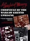 "A Surplus of Memory: Chronicle of the Warsaw Ghetto Uprising (A Centennial Book) - Yitzhak (""Antek"") Zuckerman"