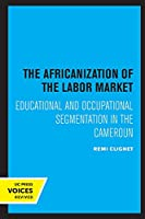 The Africanization of the Labor Market: Educational and Occupational Segmentations in the Cameroun