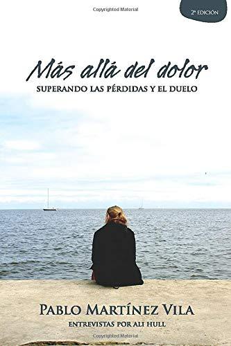 Más allá del dolor: Superando las pérdidas y el duelo (Spanish Edition)