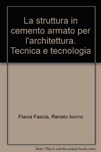 La struttura in cemento armato per l'architettura. Tecnica e tecnologia