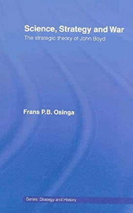 Science, Strategy and War: The Strategic Theory of John Boyd (Strategy and History) by Frans P.B. Osinga(2006-12-08)