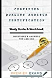 Certified Quality Auditor Certification Study Guide & Workbook: Questions and Answers for ASQ CQA: Updated 2021: Pass Certification Exams, Success Guaranteed