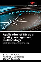 Application of 8D as a quality management methodology: How to streamline administrative costs