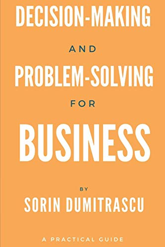 Compare Textbook Prices for Decision-making and Problem-solving for Business: A Practical Guide Strategic  ISBN 9781520418650 by Dumitrascu, Sorin,Dumitrascu, Sorin
