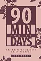 90 Min For 90 Days: The Positive Results Daily Journal