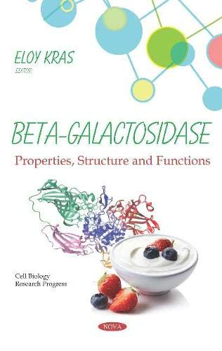 Beta-Galactosidase: Properties, Structure and Functions