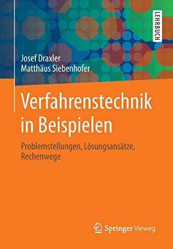 Verfahrenstechnik in Beispielen: Problemstellungen, Lösungsansätze, Rechenwege