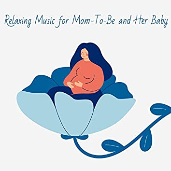 Relaxing Music for Mom-To-Be and Her Baby