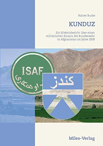 KUNDUZ: Ein Erlebnisbericht über einen militärischen Einsatz der Bundeswehr in AFGHANISTAN im Jahre 2008