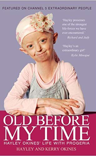 Old Before My Time Hayley Okines Life With Progeria Kindle