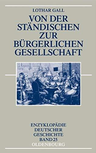 Von der ständischen zur bürgerlichen Gesellschaft (Enzyklopädie deutscher Geschichte, Band 25)