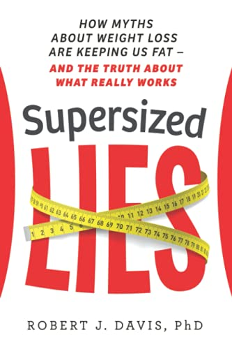 Compare Textbook Prices for Supersized Lies: How Myths about Weight Loss Are Keeping Us Fat - and the Truth About What Really Works  ISBN 9781736967706 by Davis, Robert J.