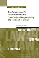 The Coherence of EU Free Movement Law: Constitutional Responsibility and the Court of Justice (Oxford Studies in European Law)