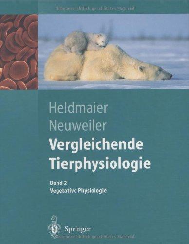 Vergleichende Tierphysiologie. Band 1 + 2. Neuro- und Sinnesphysiologie / Vegetative Physiologie: Vergleichende Tierphysiologie: Gerhard Heldmaier Vegetative Physiologie (Springer-Lehrbuch)
